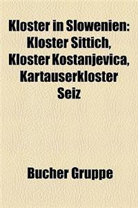 Kloster in Slowenien: Kloster Sittich, Kloster Kostanjevica, Kartuserkloster Seiz