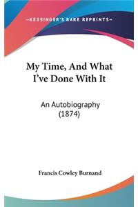 My Time, and What I've Done with It: An Autobiography (1874)
