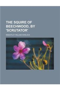 The Squire of Beechwood, by 'Scrutator'