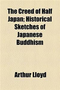 The Creed of Half Japan; Historical Sketches of Japanese Buddhism