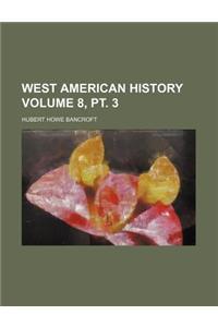 West American History Volume 8, PT. 3