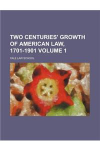 Two Centuries' Growth of American Law, 1701-1901 Volume 1