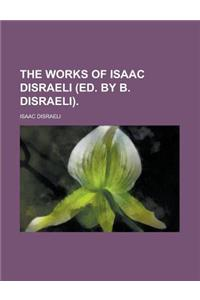 The Works of Isaac Disraeli (Ed. by B. Disraeli)