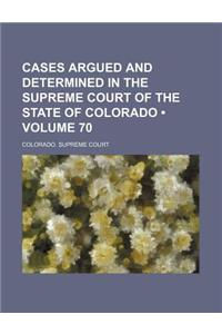Cases Argued and Determined in the Supreme Court of the State of Colorado (Volume 70)