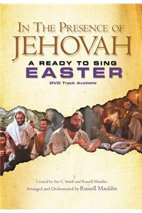 In the Presence of Jehovah: Ready to Sing Easter: SATB