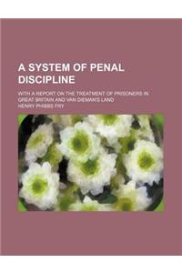 A System of Penal Discipline; With a Report on the Treatment of Prisoners in Great Britain and Van Dieman's Land