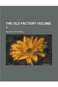 The Old Factory Volume 1