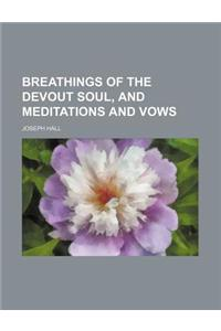 Breathings of the Devout Soul, and Meditations and Vows