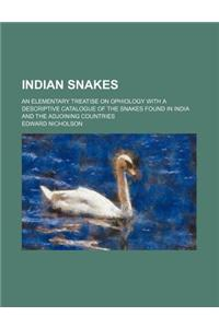 Indian Snakes; An Elementary Treatise on Ophiology with a Descriptive Catalogue of the Snakes Found in India and the Adjoining Countries