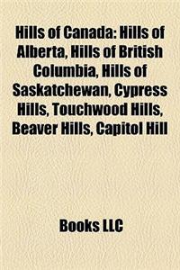 Hills of Canada: Hills of Alberta, Hills of British Columbia, Hills of Saskatchewan, Cypress Hills, Touchwood Hills, Beaver Hills, Capi