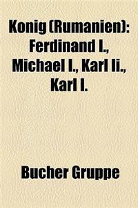 Knig (Rumnien): Ferdinand I., Michael I., Karl II., Karl I.