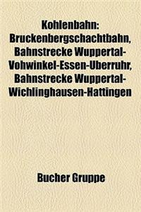 Kohlenbahn: Bruckenbergschachtbahn, Bahnstrecke Wuppertal-Vohwinkel-Essen-Uberruhr, Bahnstrecke Wuppertal-Wichlinghausen-Hattingen