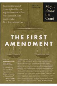 The First Amendment: Transcripts of the Oral Arguments Made Before the Supreme Court in Sixteen Key First Amendment Cases