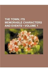 The Town (Volume 1); Its Memorable Characters and Events