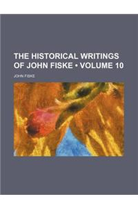 The Historical Writings of John Fiske (Volume 10)