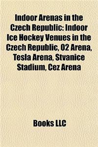 Indoor Arenas in the Czech Republic: Indoor Ice Hockey Venues in the Czech Republic, O2 Arena, Tesla Arena, Tvanice Stadium, ?Ez Arena