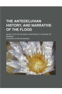 The Antedeluvian History, and Narrative of the Flood; As Set Foth in the Early Portions of the Book of Genesis