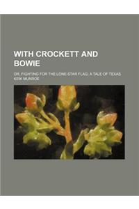 With Crockett and Bowie; Or, Fighting for the Lone-Star Flag a Tale of Texas