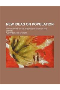 New Ideas on Population; With Remarks on the Theories of Malthus and Godwin