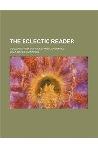 The Eclectic Reader; Designed for Schools and Academies