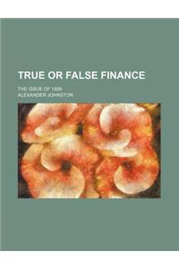 True or False Finance; The Issue of 1888
