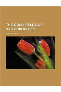 The Gold Fields of Victoria in 1862