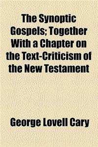 The Synoptic Gospels; Together with a Chapter on the Text-Criticism of the New Testament
