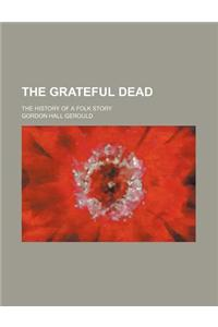 The Grateful Dead (Volume 60); The History of a Folk Story
