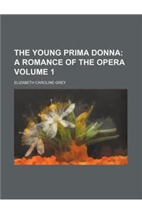 The Young Prima Donna; A Romance of the Opera Volume 1
