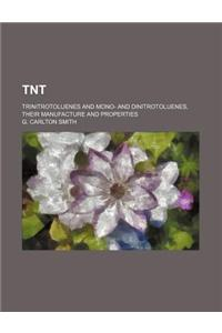 TNT; Trinitrotoluenes and Mono- And Dinitrotoluenes, Their Manufacture and Properties