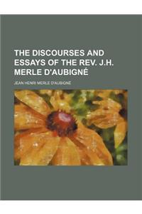 The Discourses and Essays of the REV. J.H. Merle D'Aubigne