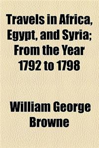 Travels in Africa, Egypt, and Syria, from the Year 1792 to 1798; From the Year 1792 to 1798