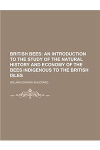 British Bees; An Introduction to the Study of the Natural History and Economy of the Bees Indigenous to the British Isles