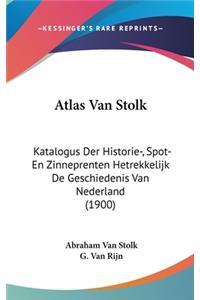 Atlas Van Stolk: Katalogus Der Historie-, Spot- En Zinneprenten Hetrekkelijk de Geschiedenis Van Nederland (1900)