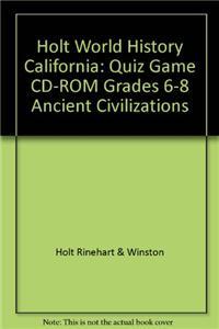 Holt World History California: Quiz Game CD-ROM Grades 6-8 Ancient Civilizations