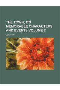 The Town; Its Memorable Characters and Events Volume 2