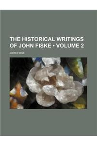 The Historical Writings of John Fiske (Volume 2)