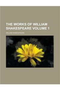 The Works of William Shakespeare Volume 1