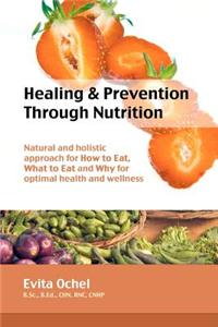 Healing & Prevention Through Nutrition: Natural and Holistic Approach for How to Eat, What to Eat and Why for Optimal Health and Wellness