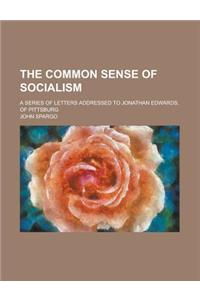 The Common Sense of Socialism; A Series of Letters Addressed to Jonathan Edwards, of Pittsburg