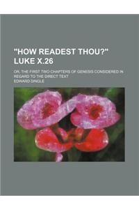 How Readest Thou? Luke X.26; Or, the First Two Chapters of Genesis Considered in Regard to the Direct Text
