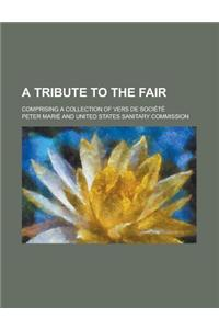 A Tribute to the Fair; Comprising a Collection of Vers de Societe