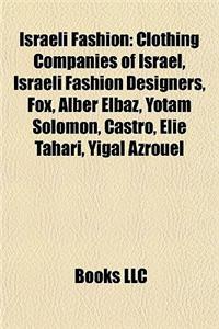 Israeli Fashion: Clothing Companies of Israel, Israeli Fashion Designers, Fox, Alber Elbaz, Yotam Solomon, Castro, Elie Tahari, Yigal A