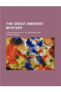 The Great Amherst Mystery; A True Narrative of the Supernatural