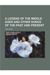 A Legend of the Middle Ages and Other Songs of the Past and Present