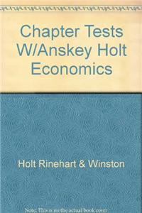 Chapter Tests W/Anskey Holt Economics
