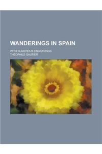 Wanderings in Spain; With Numerous Engravings
