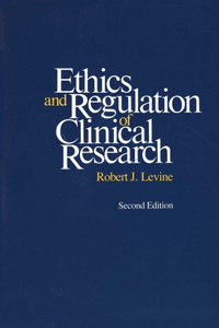 Ethics and Regulation of Clinical Research: Second Edition