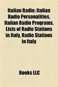 Italian Radio: Italian Radio Personalities, Italian Radio Programs, Lists of Radio Stations in Italy, Radio Stations in Italy