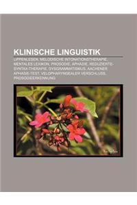 Klinische Linguistik: Lippenlesen, Melodische Intonationstherapie, Mentales Lexikon, Prosodie, Aphasie, Reduzierte-Syntax-Therapie